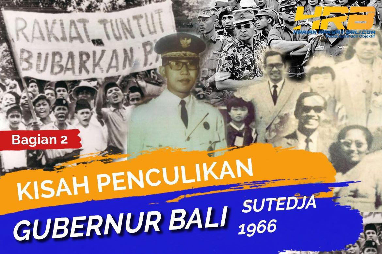 Kisah Penculikan Gubernur Bali Pertama, Sutedja, 1966 : Berpakaian Rapi Saat Diculik, Tak Lupa Pamit Istri (Bagian2)