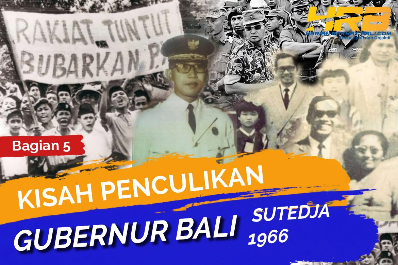 Kisah Penculikan Gubernur Bali Pertama, Sutedja, 1966 : Tidak Ditemukan Fakta Hukum Gubernur Sutedja Terlibat PKI (Bagian 5- Akhir)